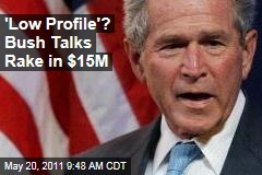 What Low Profile? George W. Bush Rakes in $15M With Speeches