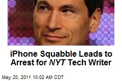 iPhone Squabble Leads to Arrest for NYT Tech Writer