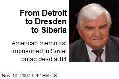 From Detroit to Dresden to Siberia