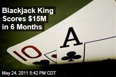 Atlantic City Blackjack King Scores $15M in 6 Months