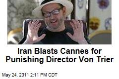 Iran Defends Free Speech, Lars von Trier in Letter to Cannes Film Festival