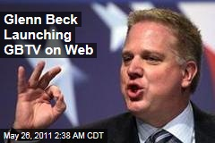 Glenn Beck Web Channel to Be Called 'GBTV'