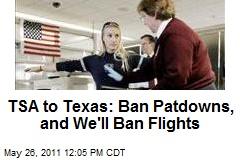 TSA to Texas: Ban Patdowns, and We'll Ban Flights