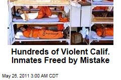 Hundreds of Violent Calif. Inmates Freed by Mistake
