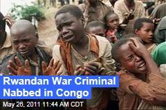 Rwandan Genocide Mastermind Bernard Munyagishari Captured