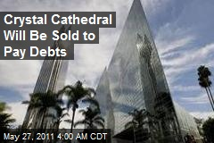 Crystal Cathedral Will Be Sold to Pay Debts