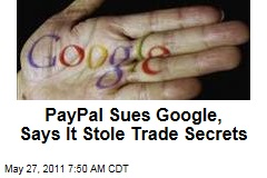 eBay, PayPal Sue Google, Say It Stole Their Trade Secrets