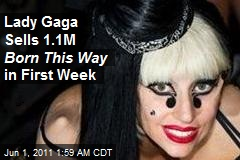 Lady Gaga's Born This Way Sells 1.1M in First Week