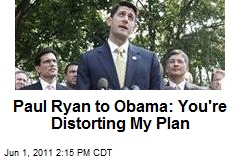 Paul Ryan to Obama: You're Distorting My Plan