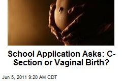 School Application Asks: C-Section or Vaginal Birth?