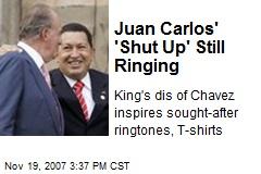 Juan Carlos' 'Shut Up' Still Ringing