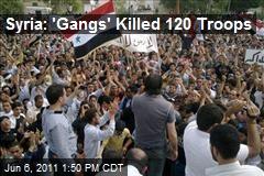 Syria: 'Gangs' Killed 120 Troops