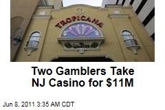 Two Gamblers Take Atlantic City's Tropicana Casino for $11M