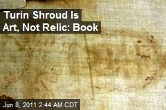 Turin Shroud Is Art, Not Relic: Book