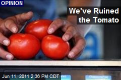 We've Ruined the Tomato