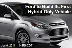 Ford to Build Its First Hybrid-Only Vehicle, the C-Max Minivan