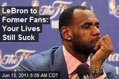 LeBron to Former Fans: Your Lives Still Suck