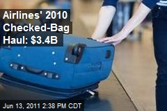 Airlines' 2010 Checked-Bag Haul: $3.4B
