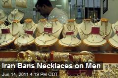Iran Bans Necklaces on Men