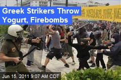 Greek Strikers Throw Yogurt, Firebombs