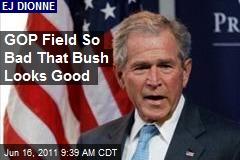 GOP Field So Bad That Bush Looks Good