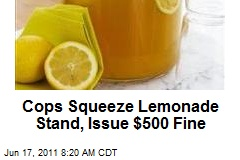 Cops Squeeze Lemonade Stand, Issue $500 Fine