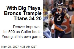 With Big Plays, Broncs Trample Titans 34-20