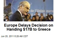 Europe Delays Decision on Handing $17B to Greece