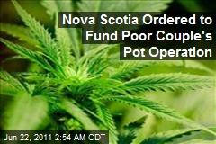Nova Scotia Ordered to Fund Poor Couple's Pot Operation