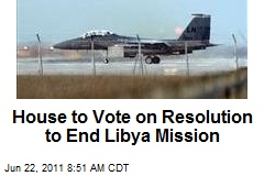 House to Vote on Resolution to End Libya Mission