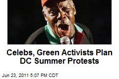 Celebs, Green Activists Plan DC Summer Protests