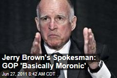 California Governor Jerry Brown's Spokesman: Republicans 'Basically Moronic'
