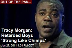 Tracy Morgan: Retarded People 'Strong Like Chimps'