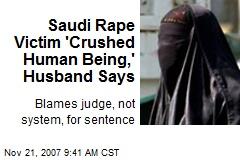 Saudi Rape Victim 'Crushed Human Being,' Husband Says
