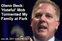 Glenn Beck Says 'Hateful' Crowd Turned On His Family at New York's Bryant Park
