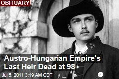 Archduke Otto van Hapsburg, Final Heir to Austro-Hungarian Empire, Dead at 98