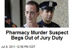 Pharmacy Murder Suspect Begs Out of Jury Duty