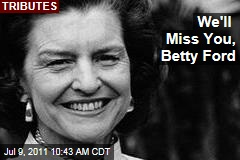 Betty Ford Tributes: Admirers Remember a Brave and Feisty First Lady