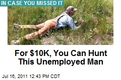 For $10K, You Can Hunt This Unemployed Man