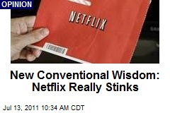 New Conventional Wisdom: Netflix Really Stinks