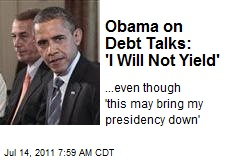 Obama on Debt Talks: 'I Will Not Yield'