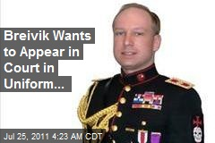 Breivik Aims to Speak Today in Court in Uniform