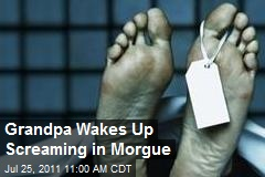 Grandpa Wakes Up Screaming in Morgue