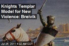 Crusading Knights Templar Model for New Violence: Breivik