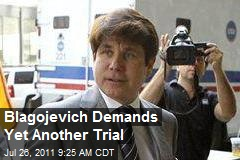 Blagojevich Demands Yet Another Trial