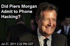 Did Piers Morgan Admit to Phone Hacking?