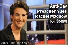 Anti-Gay Preacher Sues Rachel Maddow for $50M