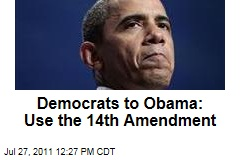 House Democrats: President Obama Should Use the 14th Amendment to Raise Debt Ceiling