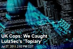 UK Cops: We Caught LulzSec's 'Topiary'