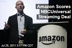 Watch Out, Netflix: Amazon Scores NBCUniversal Streaming Video Deal